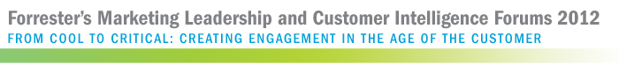 Forrester's Marketing Leadership and Customer Intelligence Forums 2012